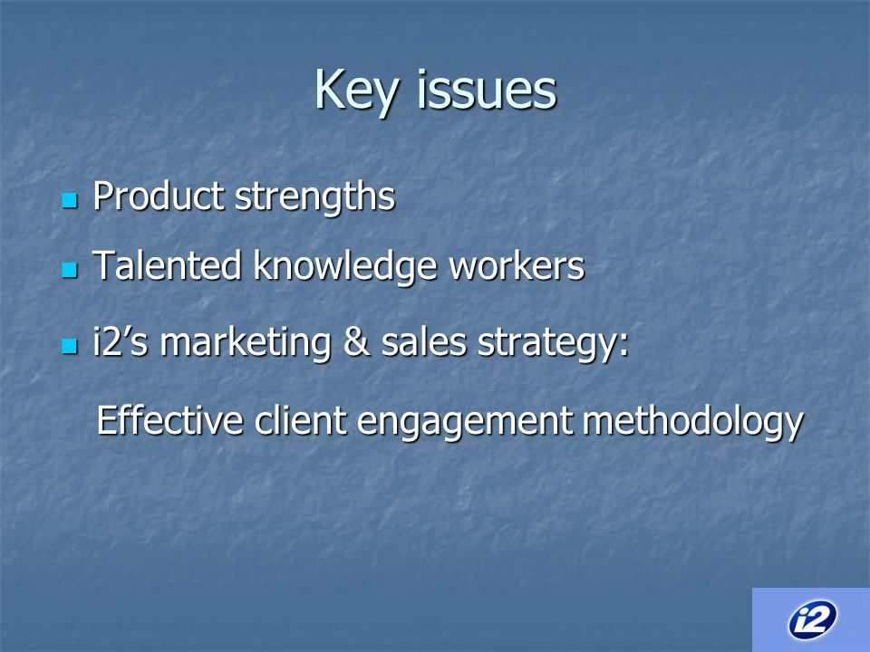 Key issues Product strengths Talented knowledge workers