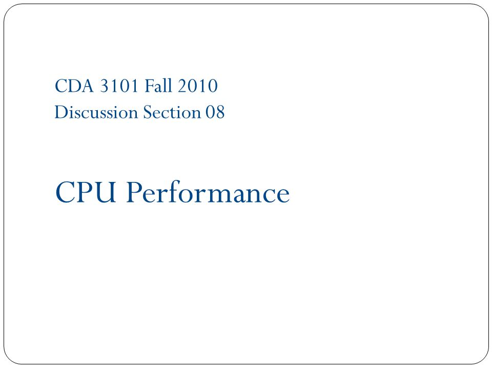 CDA 3101 Fall 2010 Discussion Section 08 CPU Performance