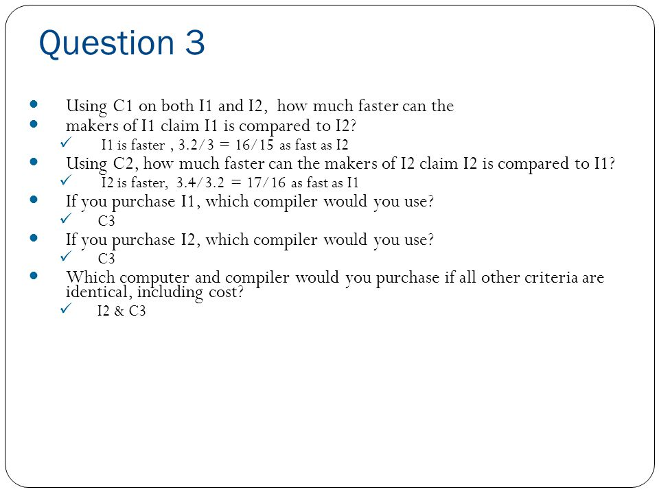 Question 3 Using C1 on both I1 and I2, how much faster can the