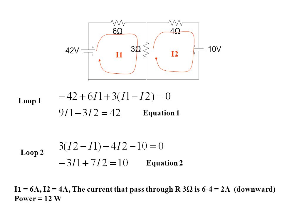 I1 I2. Loop 1. Equation 1. Loop 2. Equation 2. I1 = 6A, I2 = 4A, The current that pass through R 3Ω is 6-4 = 2A (downward)