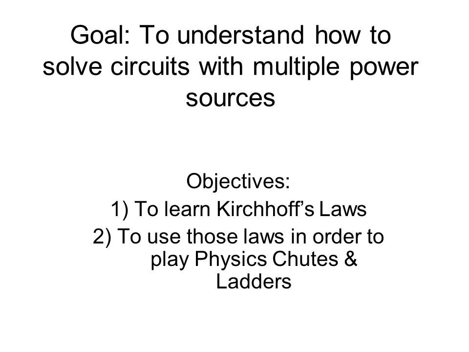 Goal: To understand how to solve circuits with multiple power sources