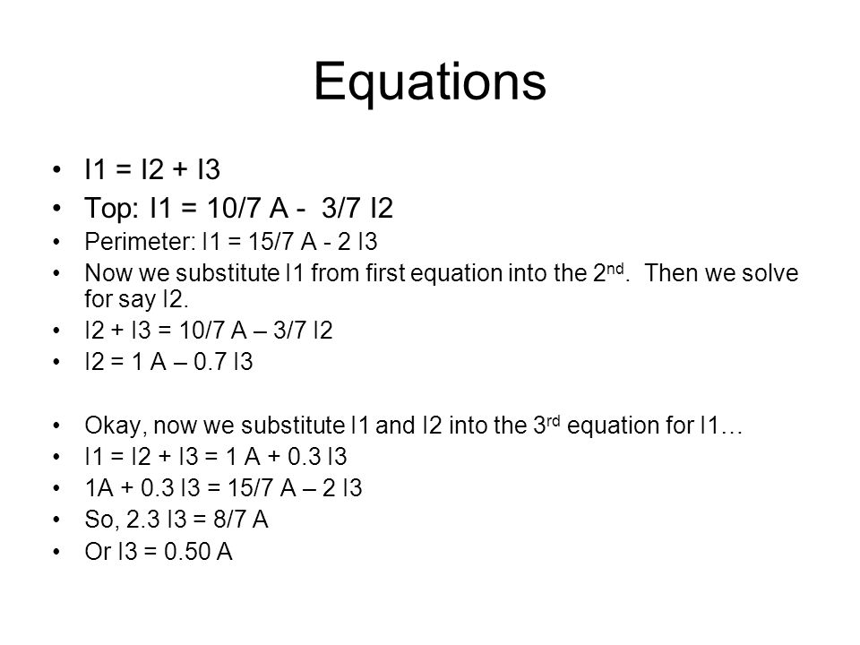 Equations I1 = I2 + I3 Top: I1 = 10/7 A - 3/7 I2