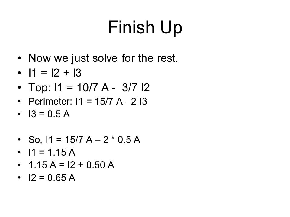 Finish Up Now we just solve for the rest. I1 = I2 + I3