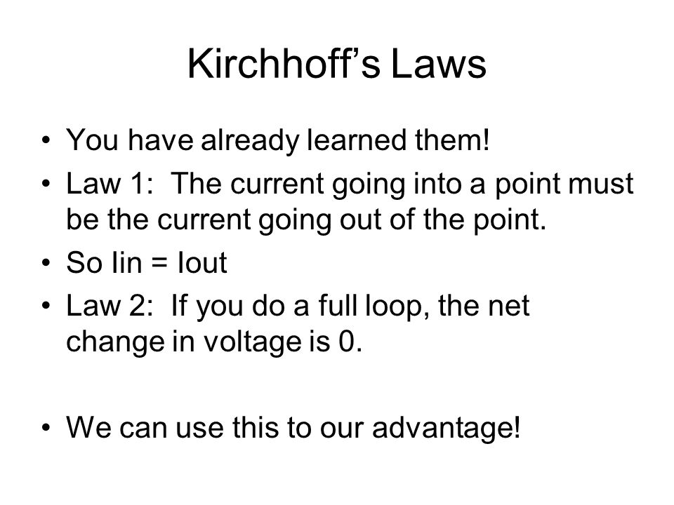 Kirchhoff's Laws You have already learned them!
