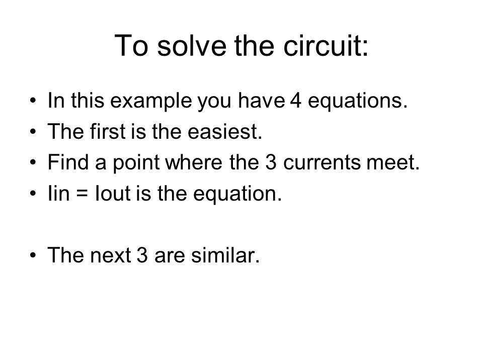 To solve the circuit: In this example you have 4 equations.