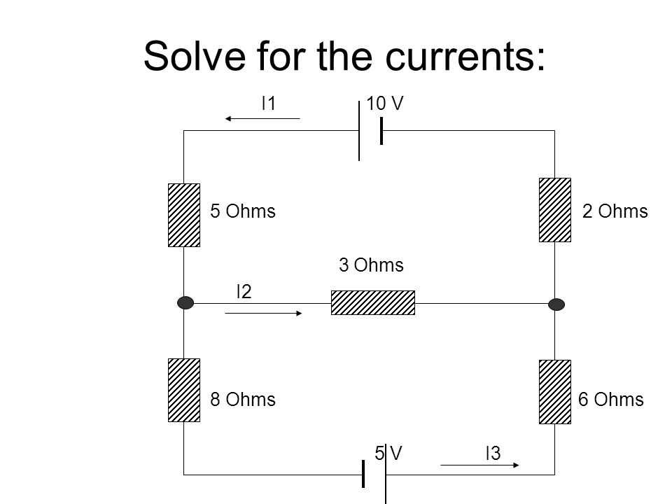 Solve for the currents:
