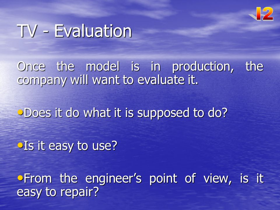 I2 TV - Evaluation. Once the model is in production, the company will want to evaluate it. Does it do what it is supposed to do
