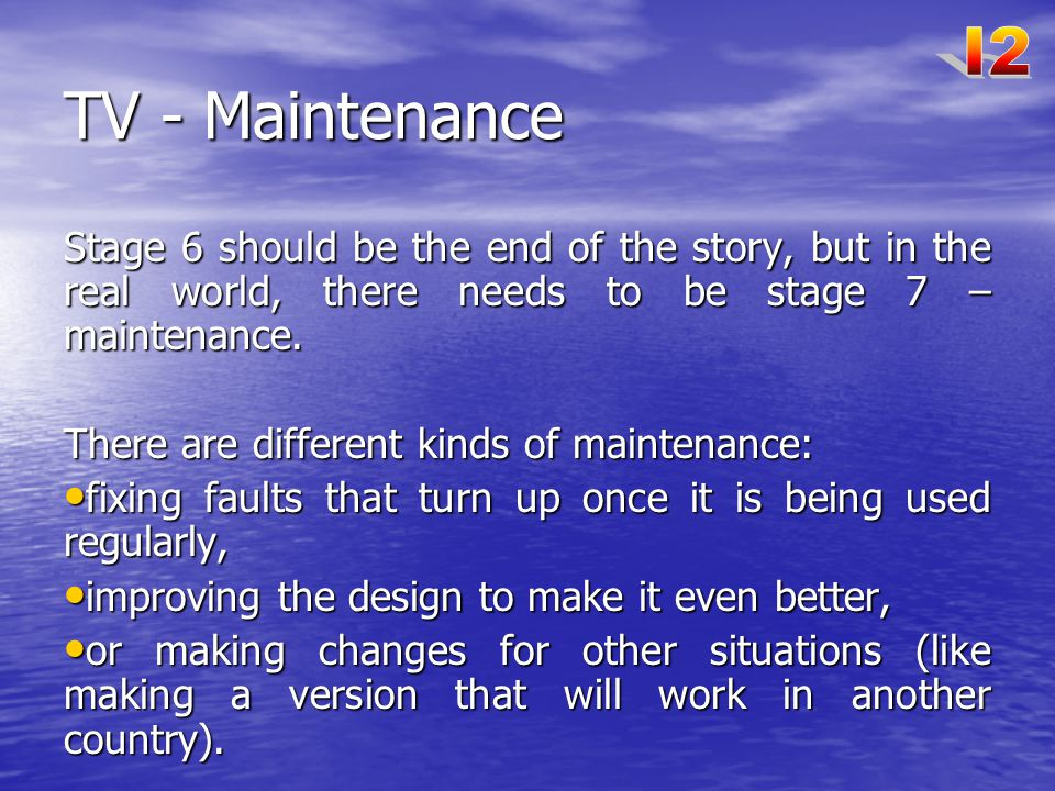 I2 TV - Maintenance. Stage 6 should be the end of the story, but in the real world, there needs to be stage 7 – maintenance.