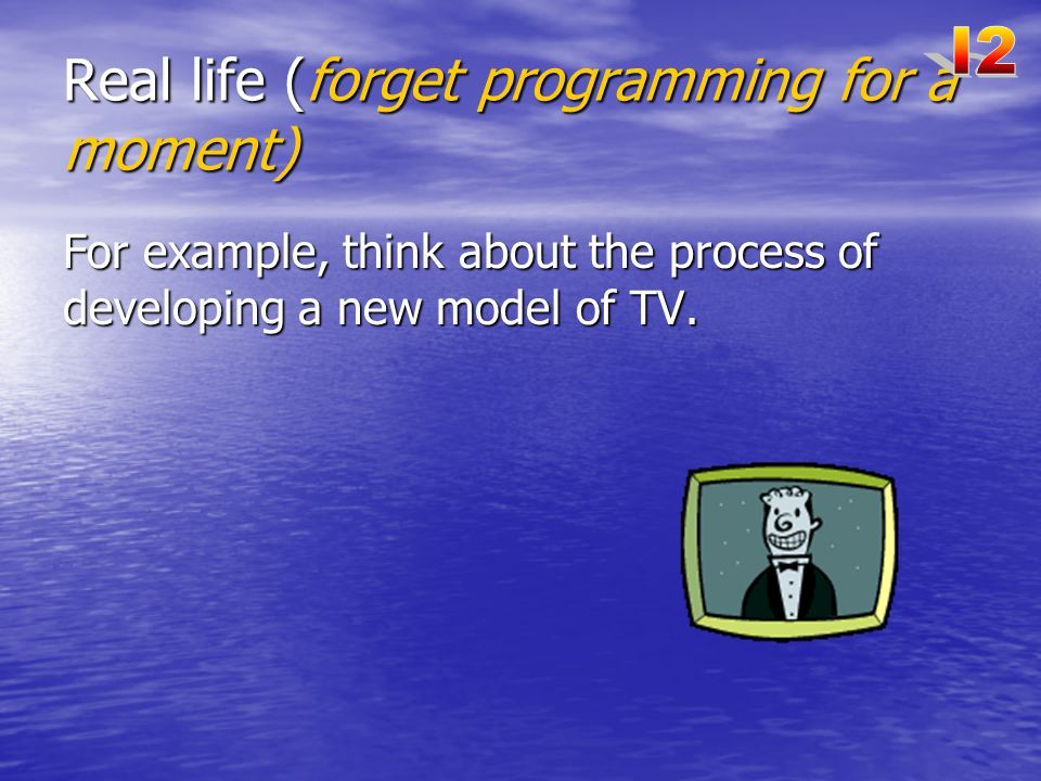 Real life (forget programming for a moment)