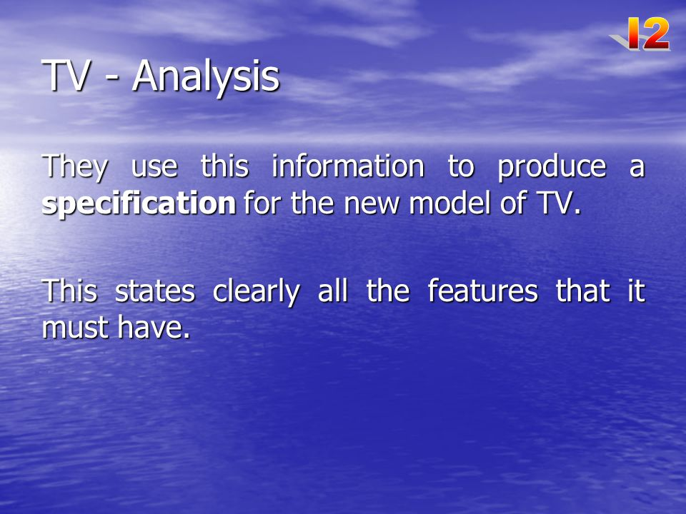 I2 TV - Analysis. They use this information to produce a specification for the new model of TV.