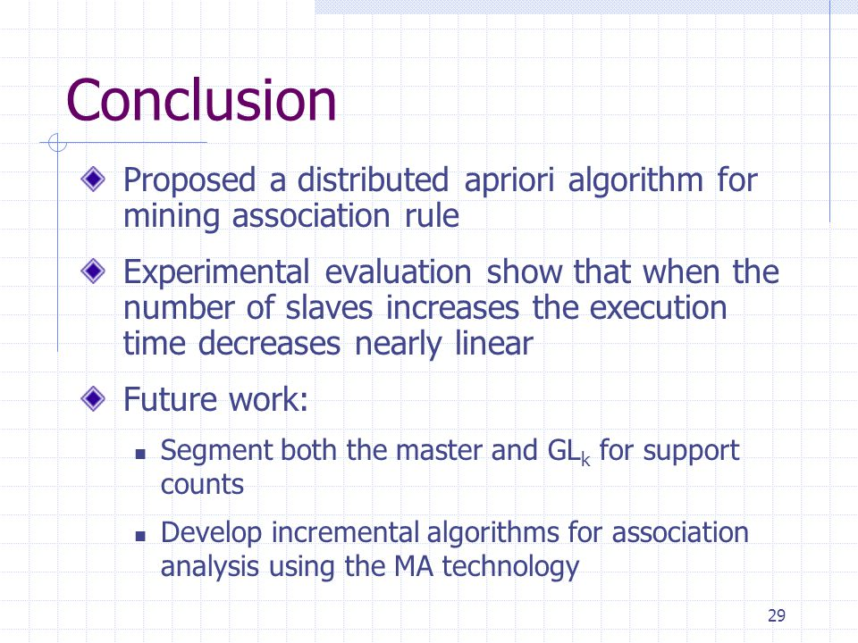 Conclusion Proposed a distributed apriori algorithm for mining association rule.