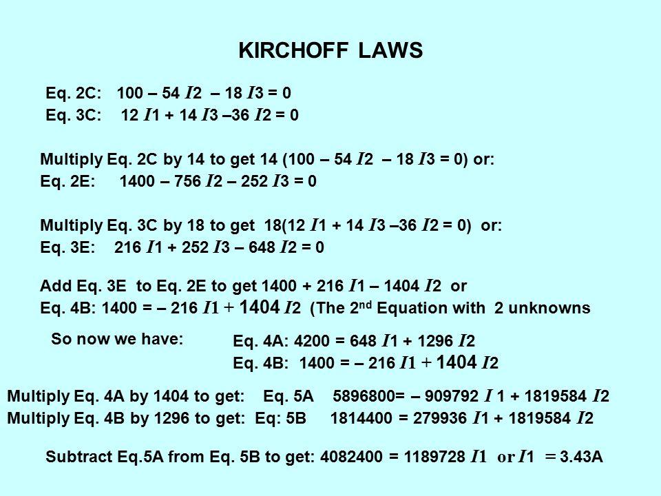 KIRCHOFF LAWS Eq. 2C: 100 – 54 I2 – 18 I3 = 0 Eq. 3C: 12 I1 + 14 I3 –36 I2 = 0.