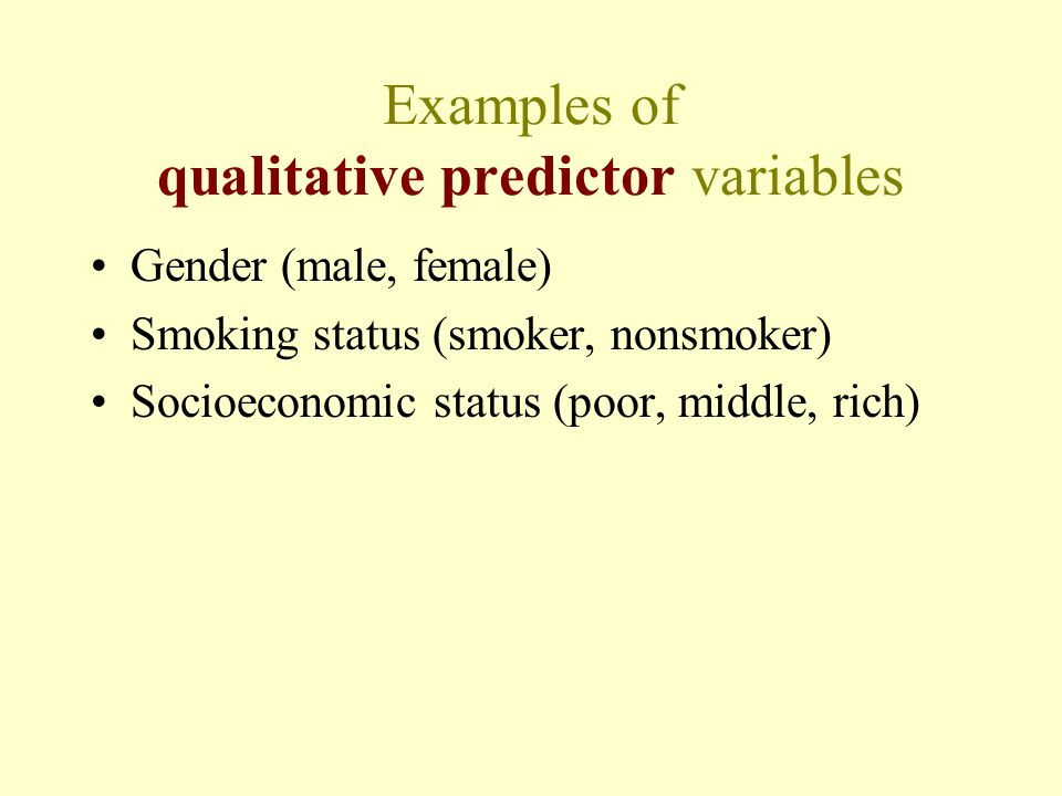 Examples of qualitative predictor variables
