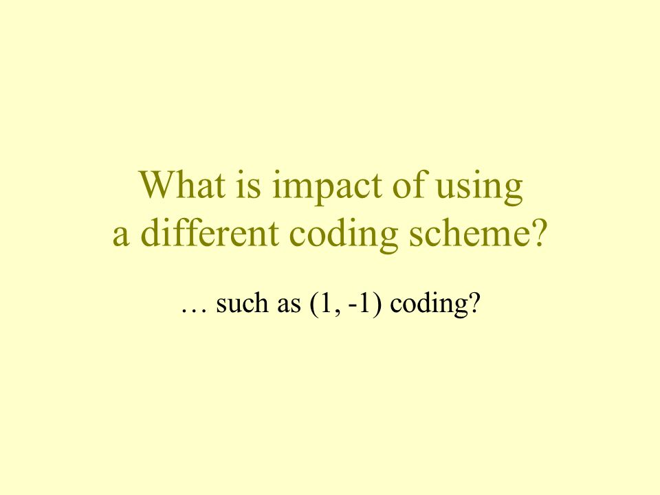 What is impact of using a different coding scheme