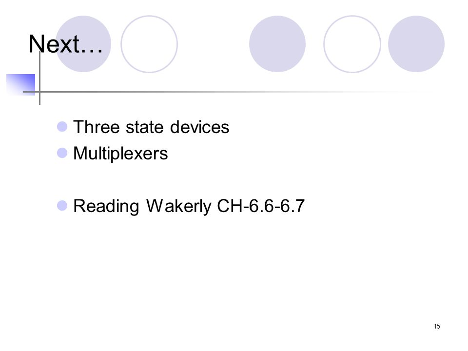 Next… Three state devices Multiplexers Reading Wakerly CH
