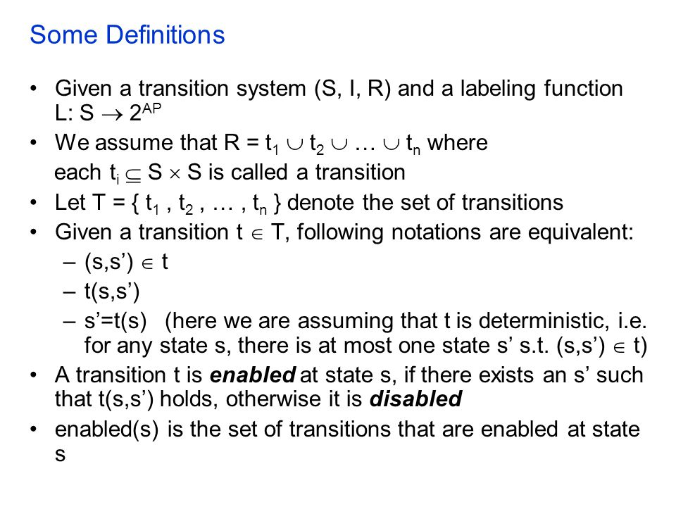 Some Definitions Given a transition system (S, I, R) and a labeling function L: S  2AP. We assume that R = t1  t2  …  tn where.
