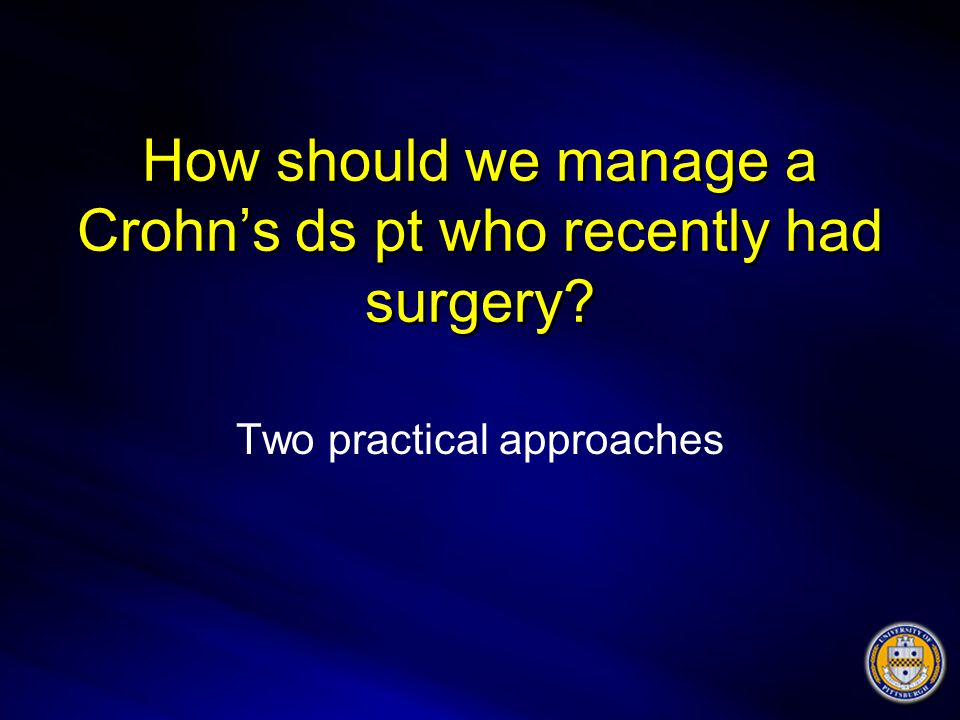 How should we manage a Crohn's ds pt who recently had surgery