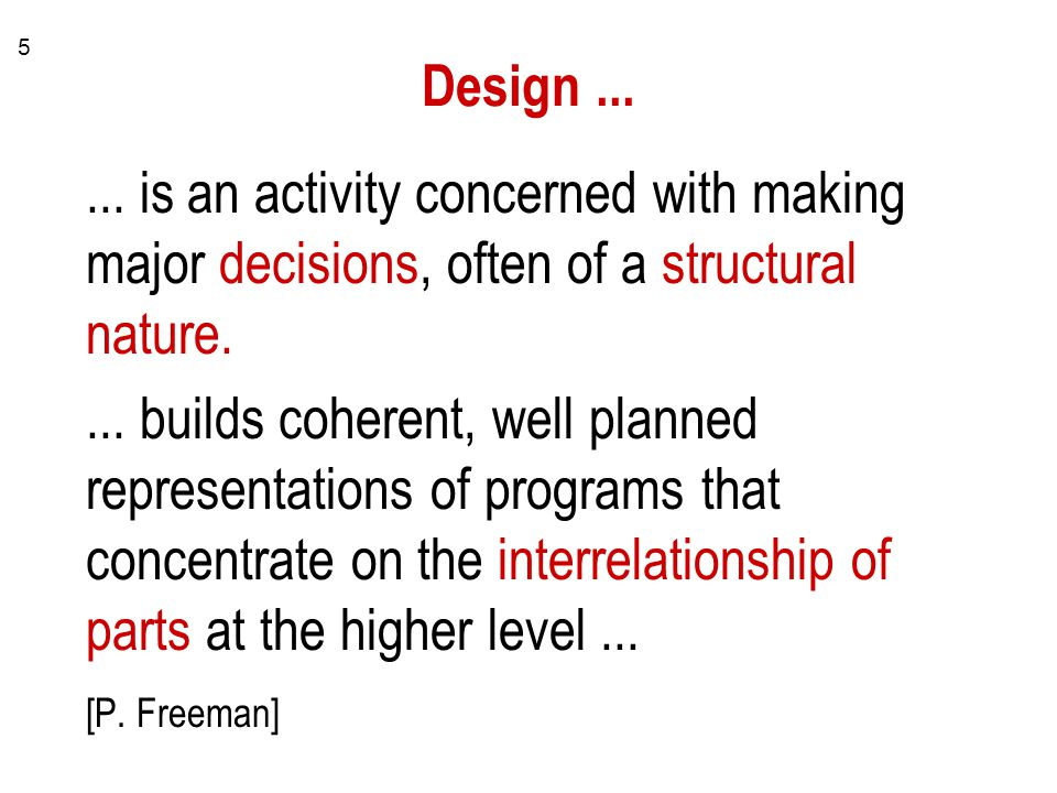 Design ... ... is an activity concerned with making major decisions, often of a structural nature.