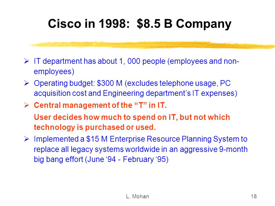 Cisco in 1998: $8.5 B Company IT department has about 1, 000 people (employees and non-employees)