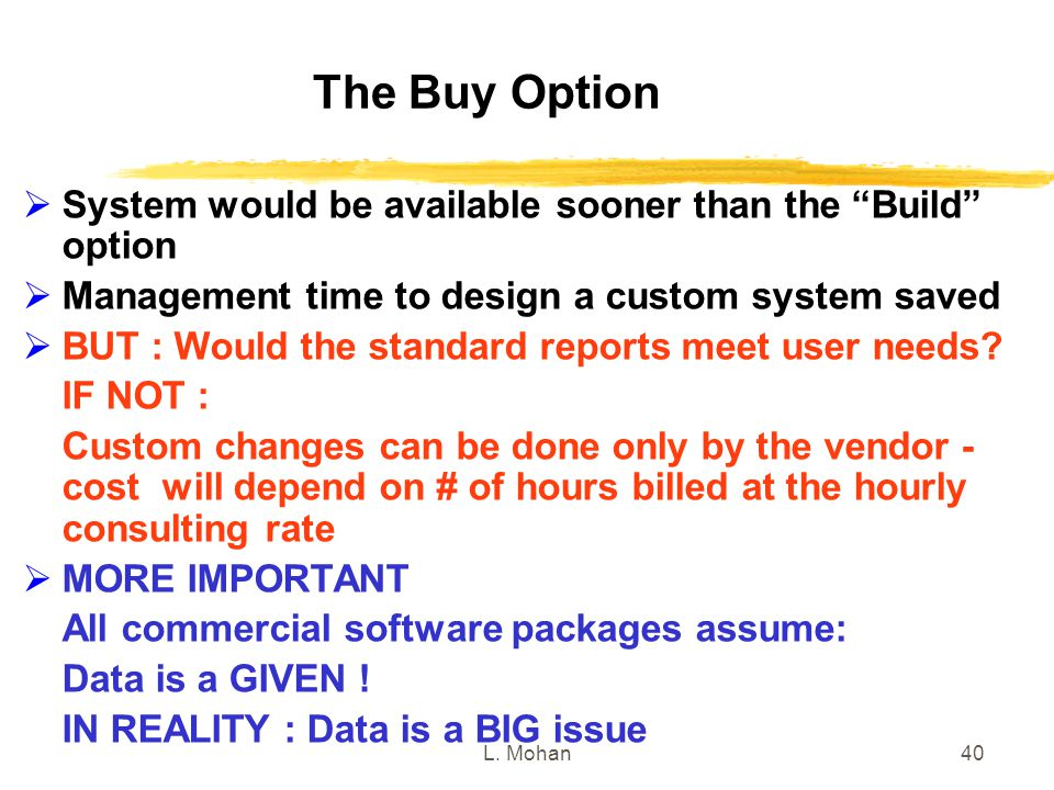 The Buy Option System would be available sooner than the Build option. Management time to design a custom system saved.