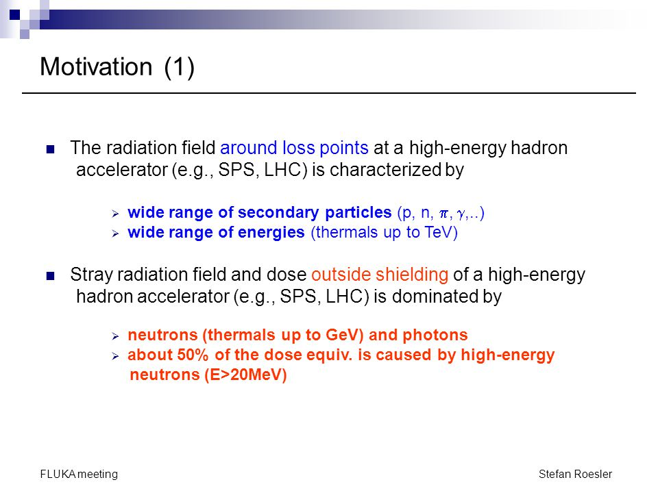 Motivation (1) The radiation field around loss points at a high-energy hadron. accelerator (e.g., SPS, LHC) is characterized by.