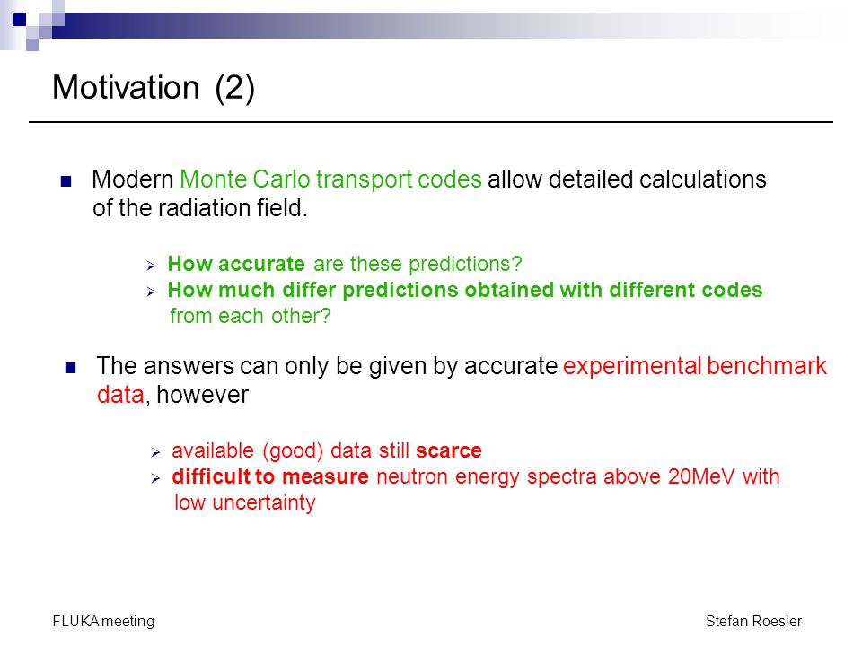 Motivation (2) Modern Monte Carlo transport codes allow detailed calculations. of the radiation field.