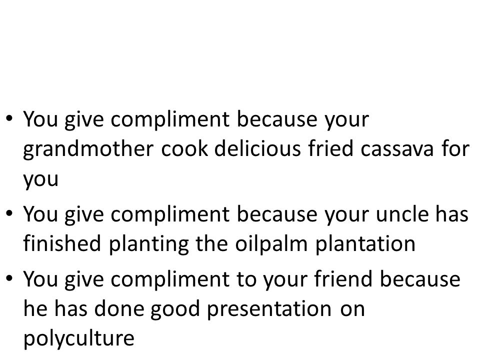 You give compliment because your grandmother cook delicious fried cassava for you