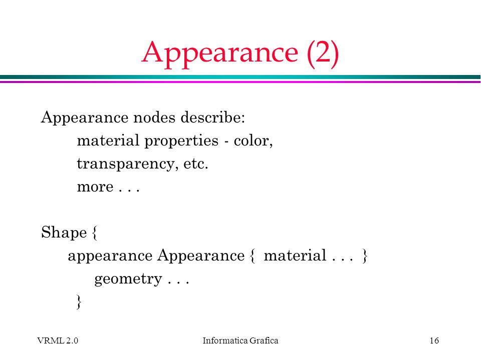 Appearance (2) Appearance nodes describe: material properties - color,