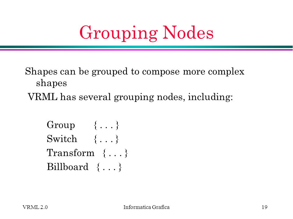 Grouping Nodes Shapes can be grouped to compose more complex shapes