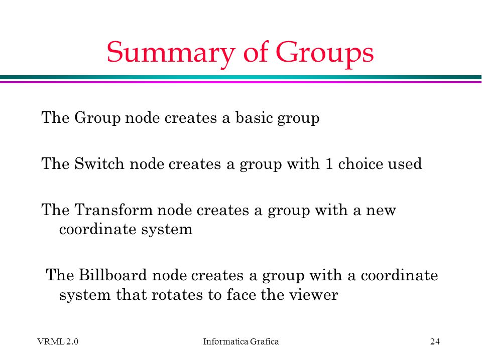 Summary of Groups The Group node creates a basic group