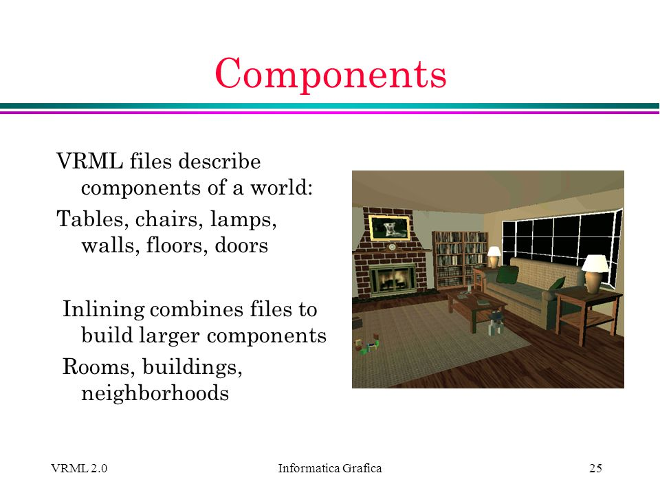 Components VRML files describe components of a world: