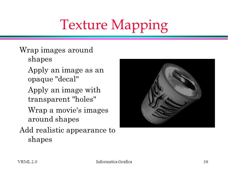 Texture Mapping Wrap images around shapes