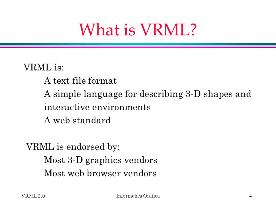 What is VRML VRML is: A text file format