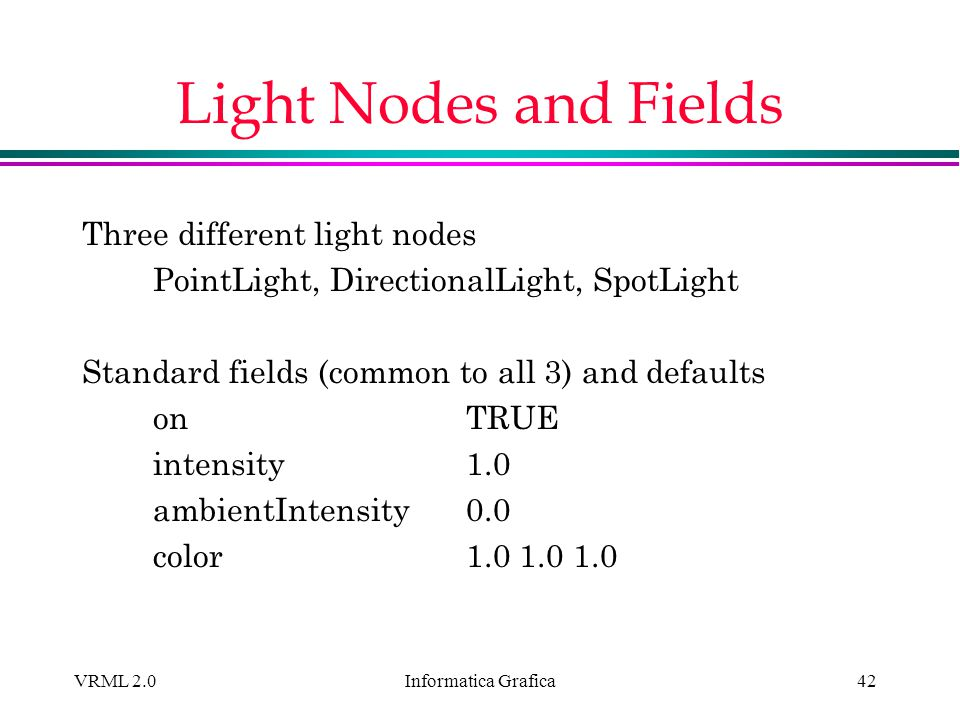 Light Nodes and Fields Three different light nodes
