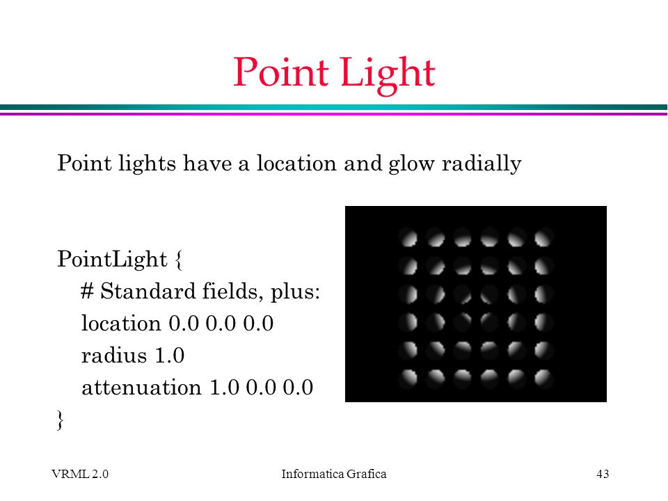 Point Light Point lights have a location and glow radially