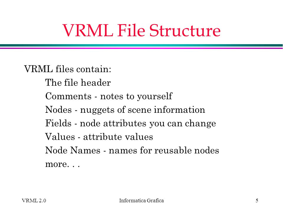 VRML File Structure VRML files contain: The file header