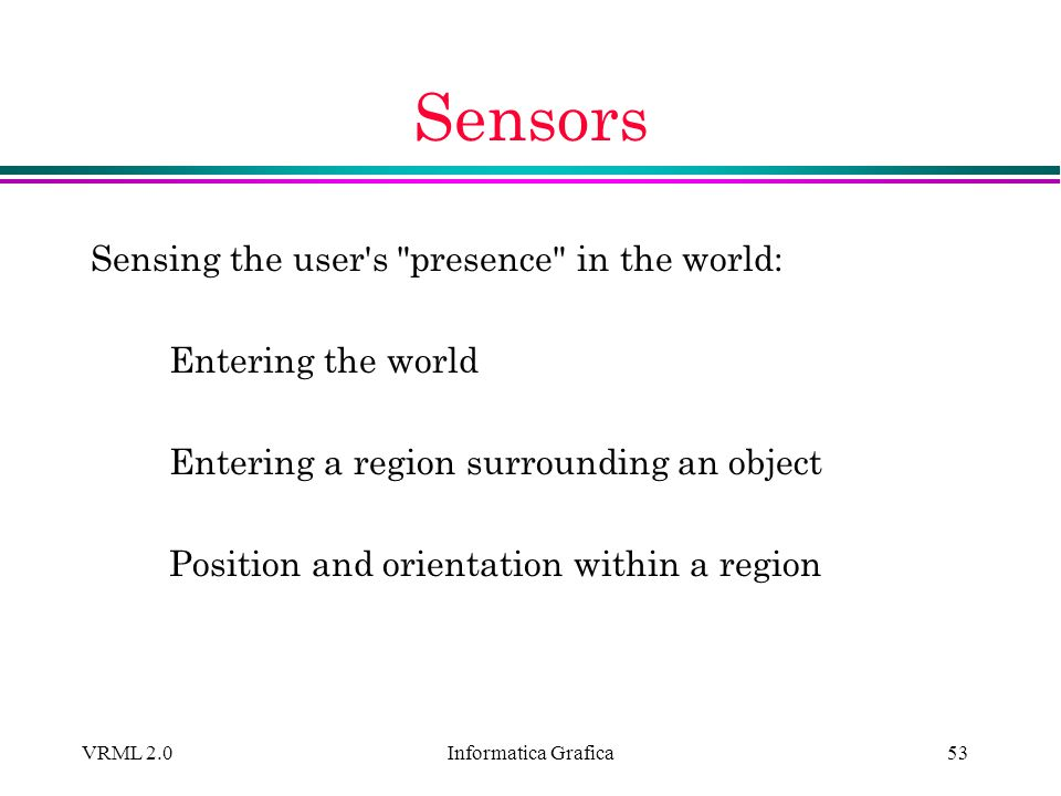 Sensors Sensing the user s presence in the world: Entering the world