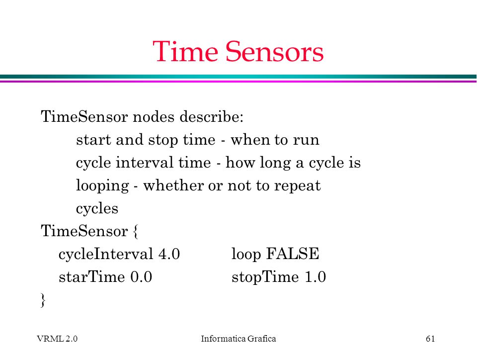 Time Sensors TimeSensor nodes describe: