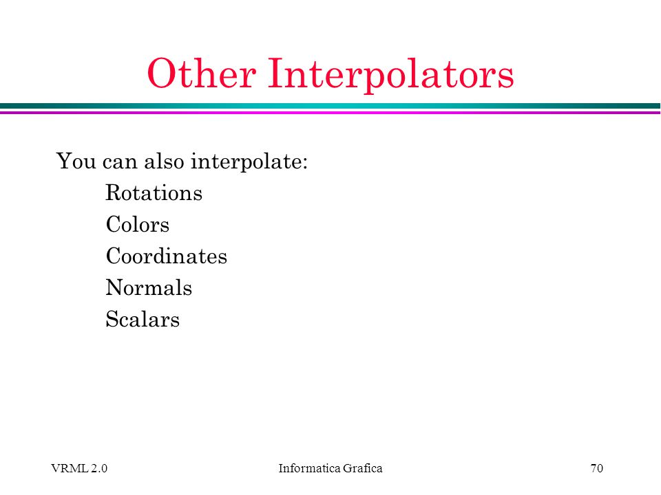 Other Interpolators You can also interpolate: Rotations Colors