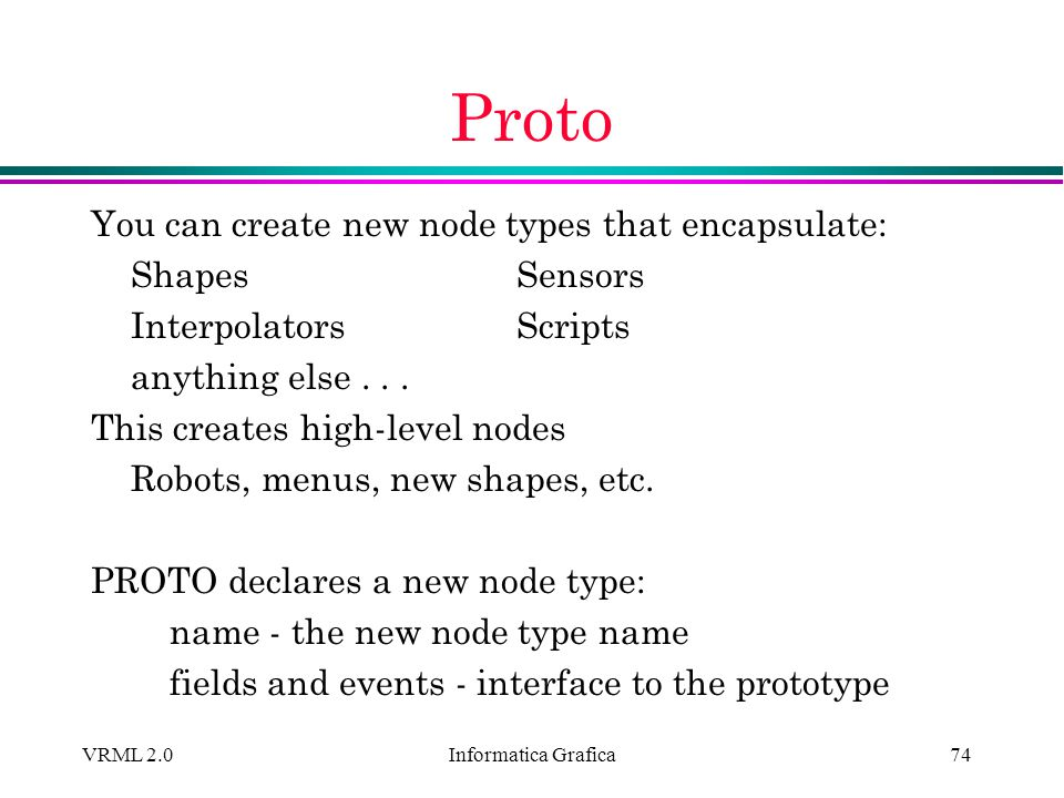Proto You can create new node types that encapsulate: Shapes Sensors