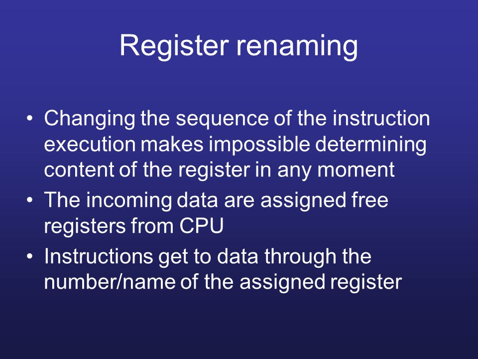 Register renaming Changing the sequence of the instruction execution makes impossible determining content of the register in any moment.