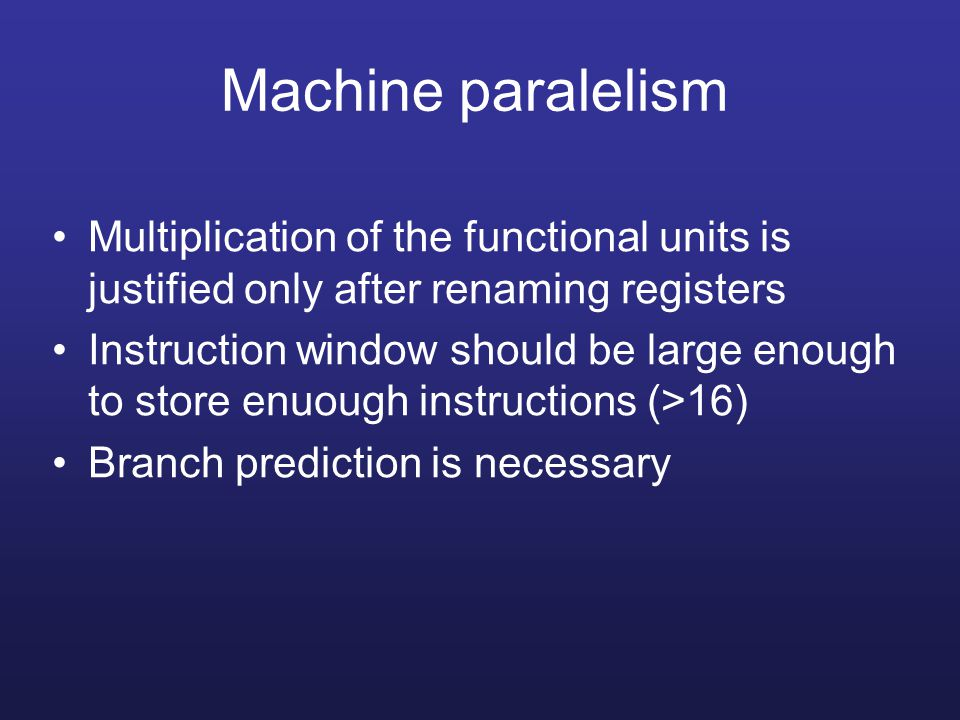 Machine paralelism Multiplication of the functional units is justified only after renaming registers.