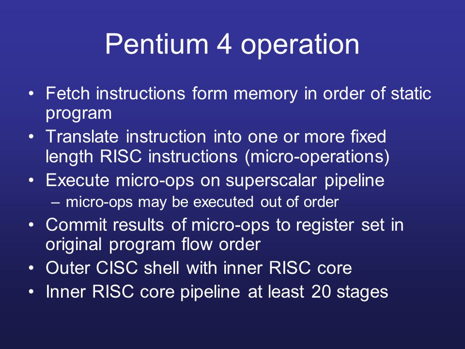 Pentium 4 operation Fetch instructions form memory in order of static program.