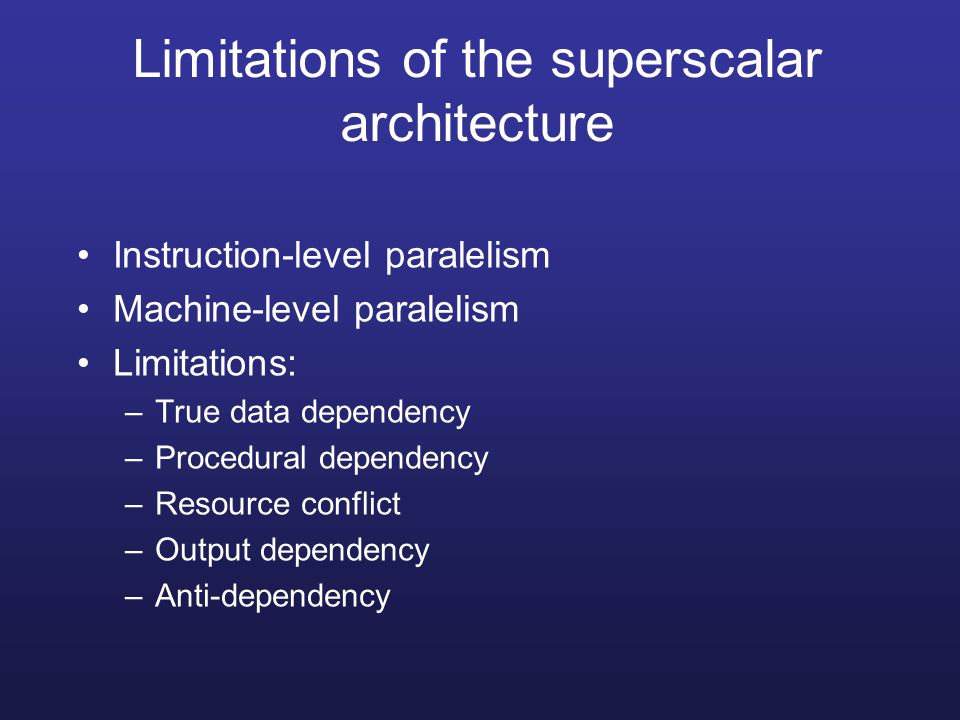 Limitations of the superscalar architecture