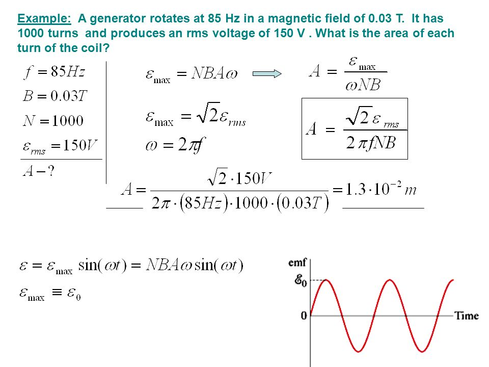 Example: A generator rotates at 85 Hz in a magnetic field of 0. 03 T