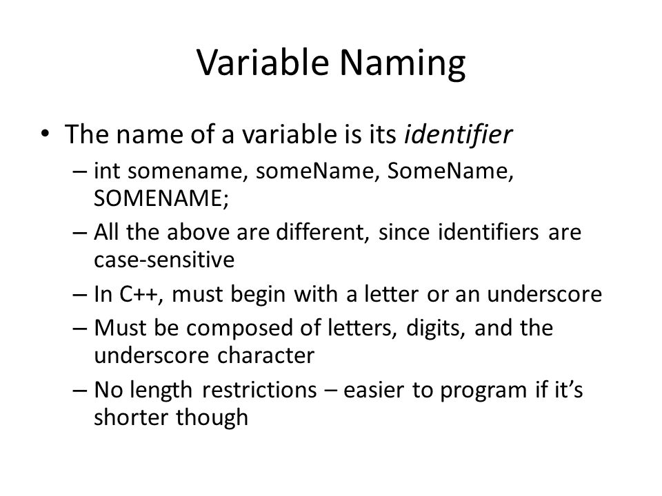 Variable Naming The name of a variable is its identifier
