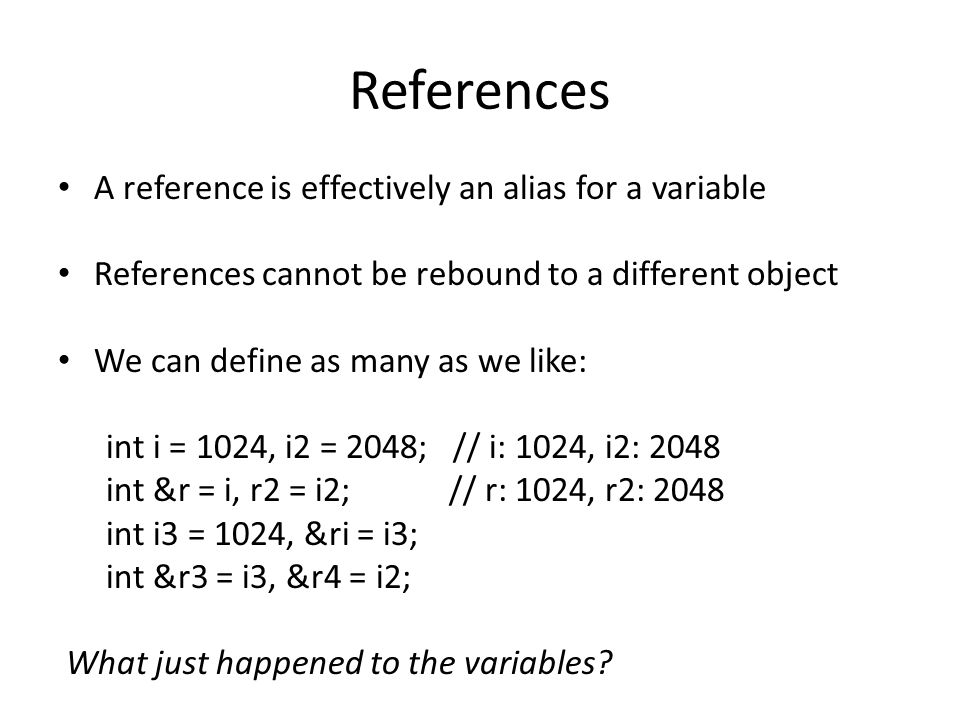 References A reference is effectively an alias for a variable