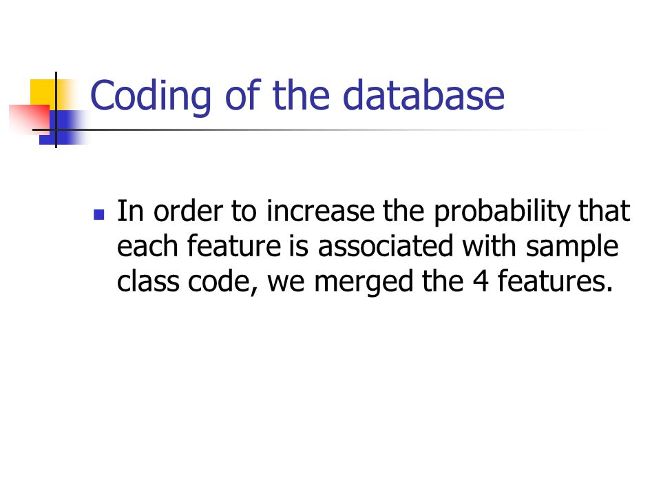 Coding of the database In order to increase the probability that each feature is associated with sample class code, we merged the 4 features.