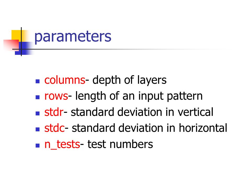 parameters columns- depth of layers rows- length of an input pattern