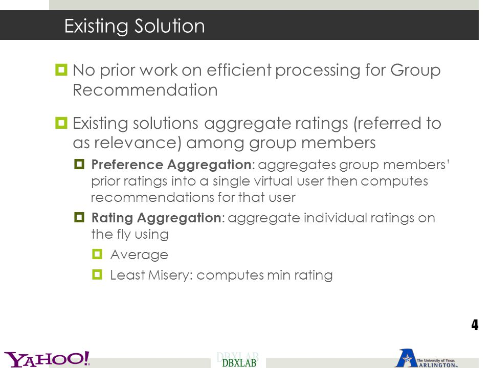 Existing Solution No prior work on efficient processing for Group Recommendation.